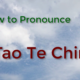How To Pronounce Tao Te Ching